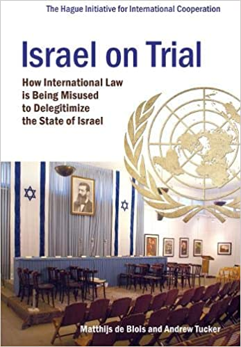 Israel on Trial: How International Law is Being Misused to Delegitimize the State of Israel. (The Hague Initiative for International Cooperation)
