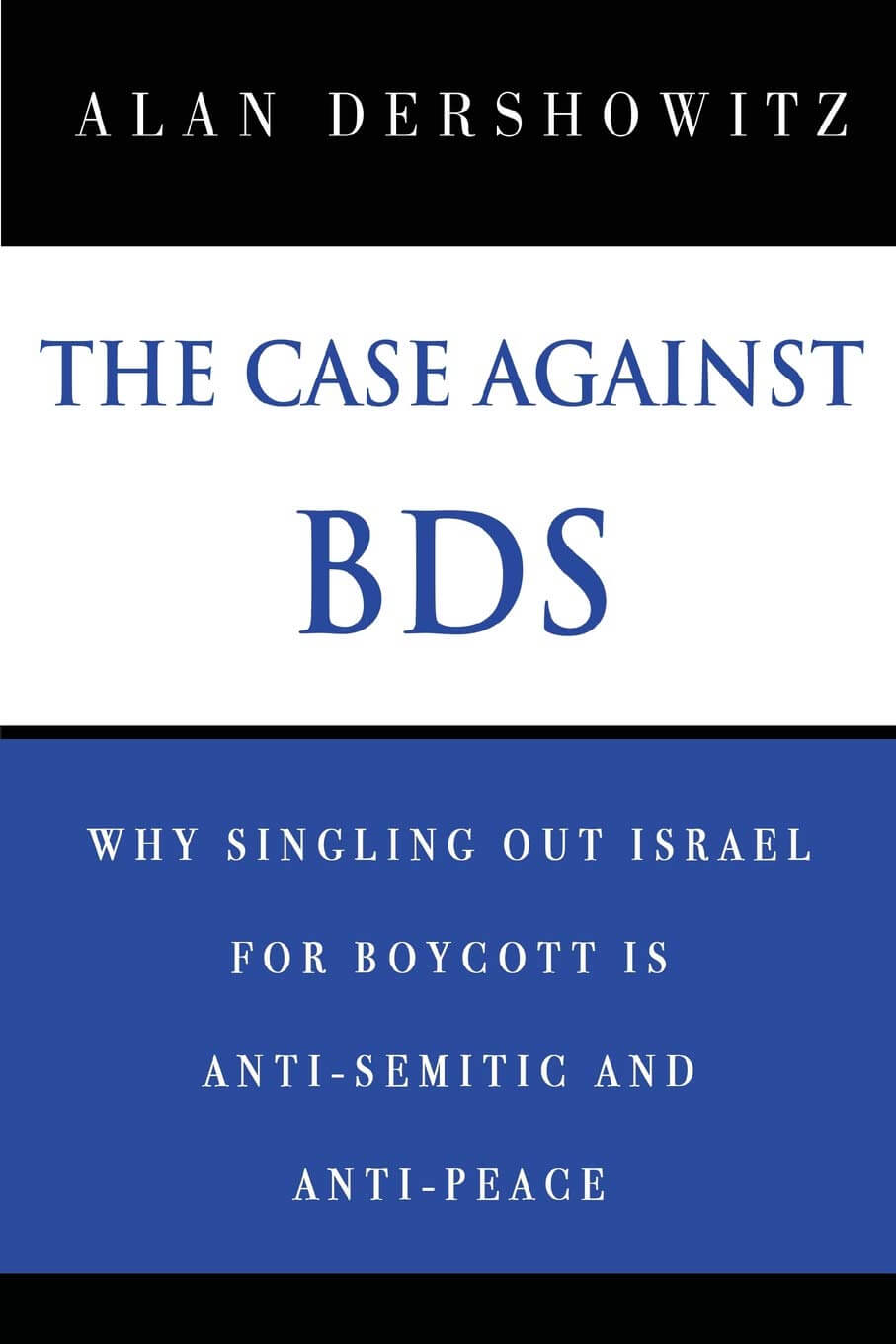 The Case Against BDS: Why SIngling out Israel for Boycott is Antisemitic and Anti-Peace