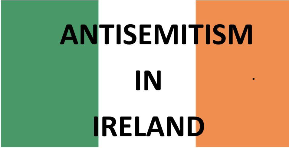ANTI SEMITISM IN IRELAND